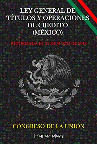 LEY GENERAL DE TÍTULOS Y OPERACIONES DE CRÉDITO (MÉXICO) (Spanish Edition)