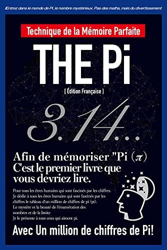 THE Pi (π) Technique de la Mémoire Parfaite [Française Edition]: Le premier livre que vous devriez lire pour mémoriser THE Pi (π) (Série de livres Skill Up) (French Edition)