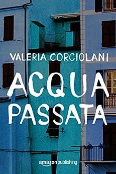 Acqua passata (La colf e l'ispettore Vol. 1) di [Valeria Corciolani]