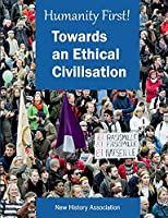 Humanity First!: Towards an Ethical Civilisation
