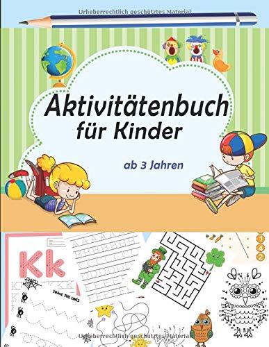 aktivitätenbuch für kinder ab 3 jahren: Zeichnen lernen, Buchstaben und Zahlen schreiben, Labyrinth, Mathematik, Färben und viele andere ...