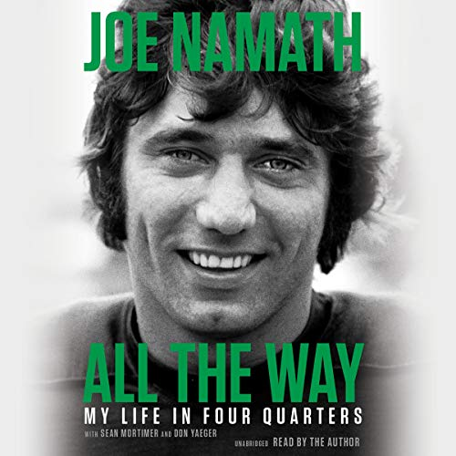 All the Way     My Life in Four Quarters              By:                                                                                                                                 Joe Namath,                                                                                        Don Yaeger - contributor,                                                                                        Sean Mortimer - contributor                               Narrated by:                                                                                                                                 Joe Namath                      Length: 7 hrs and 3 mins     4 ratings     Overall 5.0