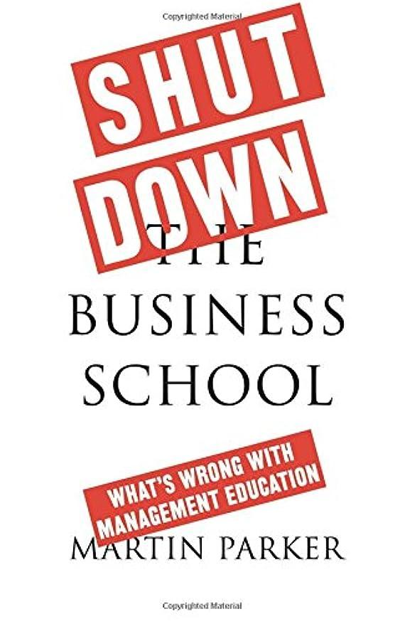 ヒロイック歩道ウイルスShut Down the Business School: What's Wrong With Management Education