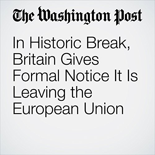 In Historic Break, Britain Gives Formal Notice It Is Leaving the European Union copertina