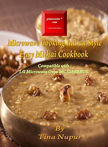 Gizmocooks Microwave Cooking Indian Style - Easy Mithai Cookbook for LG model MC3286BRUS (Easy Microwave Mithai Cookbook) (English Edition)