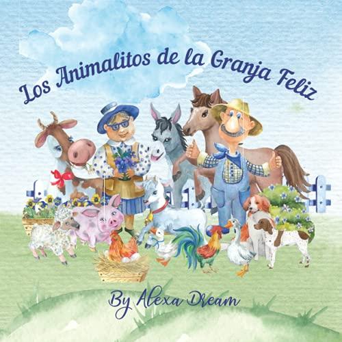 Los Animalitos de la Granja Feliz: Un libro Educativo para niños de 2 a 5 años, que les enseña los Animales que viven en la Granja y sus Ruidos.