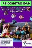 PSICOMOTRICIDAD: Propuesta educativa psicomotriz para el desarrollo y aprendizaje del niño en la etapa preescolar