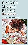 Dir zur Feier: Eine Liebeserklärung von Rainer Maria Rilke