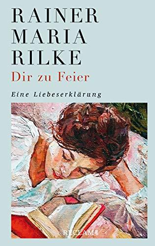 Buchseite und Rezensionen zu 'Dir zur Feier: Eine Liebeserklärung' von Rainer Maria Rilke