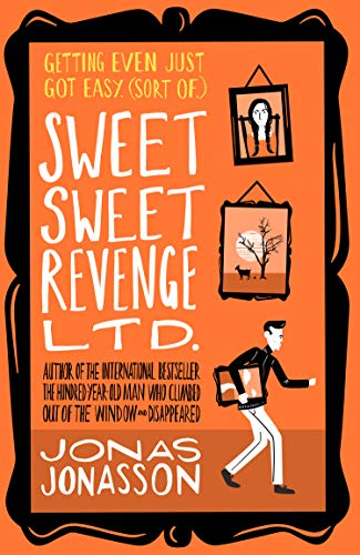 Sweet Sweet Revenge Ltd.: The latest hilarious feel-good fiction from the internationally bestselling Jonas Jonasson and the most fun you'll have in 2021