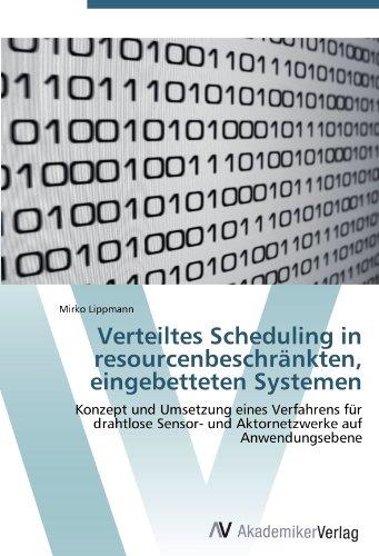 Verteiltes Scheduling in resourcenbeschränkten, eingebetteten Systemen: Konzept und Umsetzung eines Verfahrens für drahtlose Sensor- und Aktornetzwerke auf Anwendungsebene