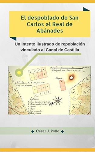 El despoblado de San Carlos el Real de Abánades: Un intento ilustrado de repoblación vinculado al Canal de Castilla