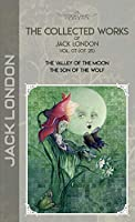 The Collected Works of Jack London, Vol. 07 (of 25): The Valley of the Moon; The son of the wolf (Bookland Classics)