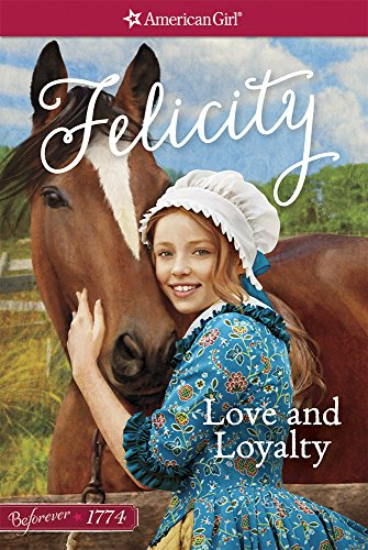 Love and Loyalty: A Felicity Classic 1 (American Girl Beforever Classic)