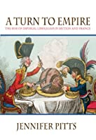 A Turn to Empire: The Rise of Imperial Liberalism in Britain & France