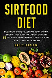 Sirtfood Diet: Beginner's Guide to Activate Your Skinny Gene for Fast Burn Fat and Lose Weight . 55 Delicious and Healthy Recipes for Your Daily Food Plan Included