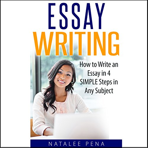 Essay Writing - How to Write an Essay in 4 Simple Steps in Any Subject audiobook cover art