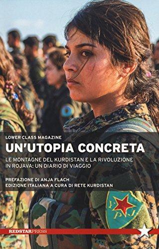 Un'utopia concreta. Le montagne del Kurdistan e la rivoluzione in Rojava: un diario di viaggio