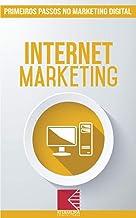 Internet Marketing: Turbine E Transforme Seu Negócio Com Técnicas De Marketing Digital (Primeiros Passos no Marketing Digital Livro 4)