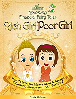 Rich Girl Poor Girl: How To Win The Money Game And Become Educated, Empowered & Enriched by [Nobby Kleinman]