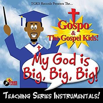 My God Is Big, Big, Big!, Vol. 2 Teaching Series Instrumentals
