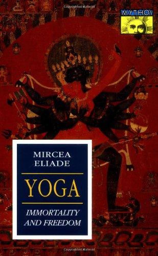 Yoga: Immortality and Freedom (Works of Mircea Eliade)