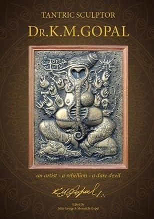 Tantric Sculptor Dr.K.M.Gopal: an artist - a rebellion - a dare devil
