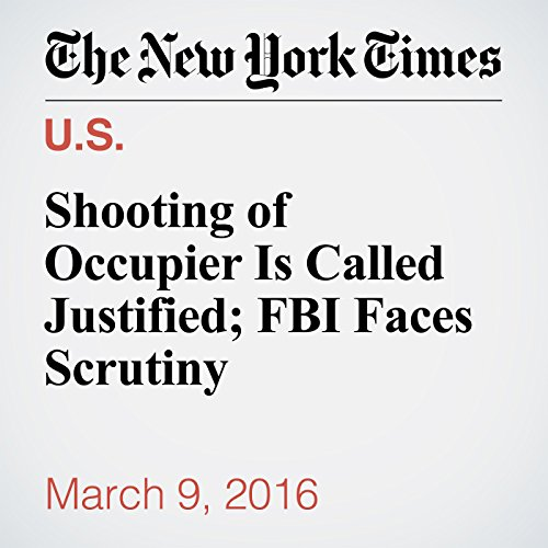 Shooting of Occupier Is Called Justified; FBI Faces Scrutiny cover art