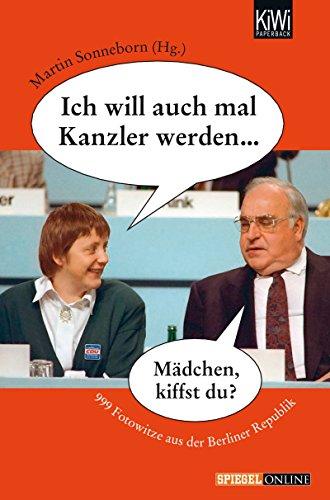 Ich will auch mal Kanzler werden...: 999 Fotowitze aus der Berliner Republik