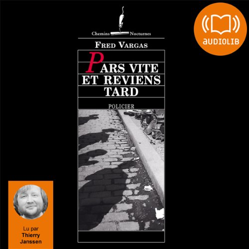 Pars vite et reviens tard     Commissaire Adamsberg 3              By:                                                                                                                                 Fred Vargas                               Narrated by:                                                                                                                                 Thierry Janssen                      Length: 10 hrs and 23 mins     13 ratings     Overall 4.5