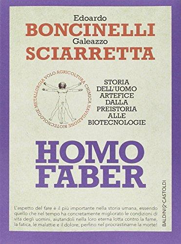 Homo faber. Storia dell'uomo artefice dalla preistoria alle biotecnologie