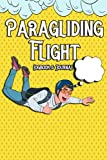 Paragliding Flight Logbook & Journal: Paraglider logbook | Complete paramotor Log Book To Track Flight Details, Flights Duration, Launch And Landing Info, Weather, Post-Flight Inspection and Much More