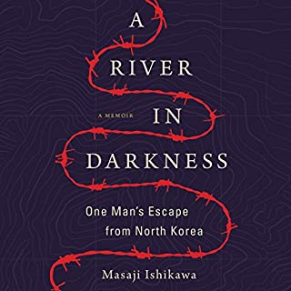 A River in Darkness     One Man's Escape from North Korea              By:                                                                                                                                 Masaji Ishikawa,                                                                                        Risa Kobayashi - translator,                                                                                        Martin Brown - translator                               Narrated by:                                                                                                                                 Brian Nishii                      Length: 5 hrs and 54 mins     81 ratings     Overall 4.6