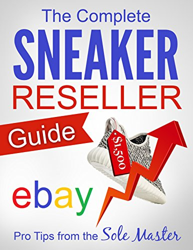 The Complete Sneaker Reseller Guide (How to Become a Sneaker Reseller Mogul Book 1) (English Edition)