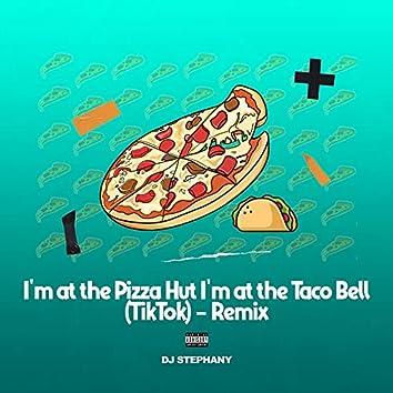 I'm at the Pizza Hut I'm at the Taco Bell (TikTok Remix)
