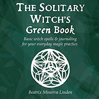 The Solitary Witch's Green Book: Basic Witch Spells & Journaling for Your Everyday Magic Practice                   By:                                                                                                                                 Beatrix Minerva Linden                               Narrated by:                                                                                                                                 Nikki Delgado                      Length: 3 hrs and 26 mins     Not rated yet     Overall 0.0
