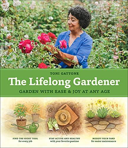 The Lifelong Gardener: Garden with Ease & Joy at Any Age