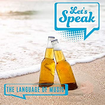 Let's Speak the Language of Music – 15 Chillout Tracks Perfect for Summer Time