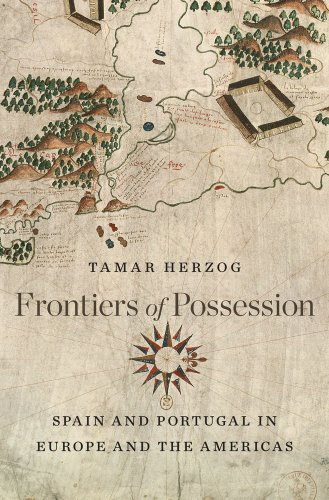 Herzog, T: Frontiers of Possession: Spain and Portugal in Europe and the Americas