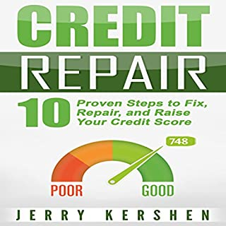 Credit Repair: 10 Proven Steps to Fix, Repair, and Raise Your Credit Score audiobook cover art