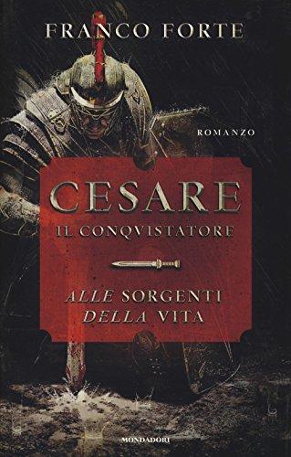Cesare Il Conquistatore Alle Sorgenti Della Vita