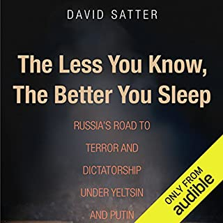 The Less You Know, the Better You Sleep     Russia's Road to Terror and Dictatorship Under Yeltsin and Putin              By:                                                                                                                                 David Satter                               Narrated by:                                                                                                                                 Victor Bevine                      Length: 5 hrs and 23 mins     11 ratings     Overall 4.2