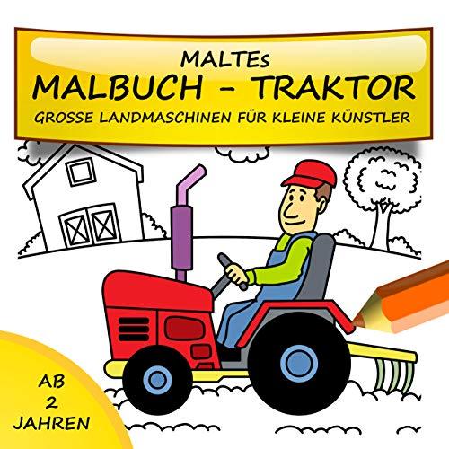 Maltes Malbuch Traktor: Große Landmaschinen für kleine Künstler ab 2 Jahren zum Ausmalen und Kritzeln