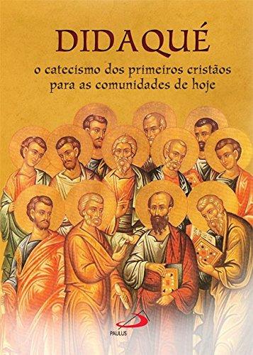 Didaqué: o Catecismo dos Primeiros Cristãos Para as Comunidades de Hoje
