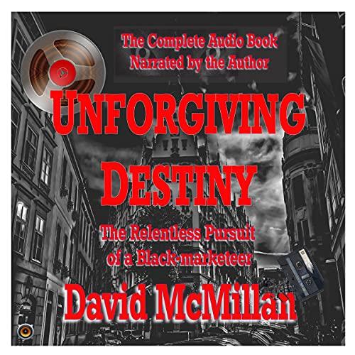 Unforgiving Destiny: The Relentless Pursuit of a Black-Marketeer cover art