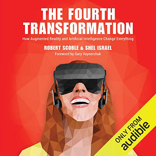The Fourth Transformation Audiobook By Robert Scoble,                                                                                        Shel Israel cover art