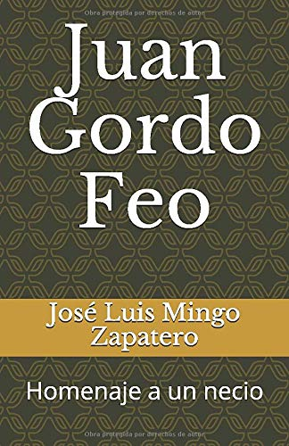 Juan Gordo Feo: Homenaje a un necio