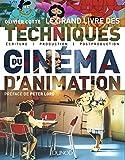Le grand livre des techniques du cinéma d'animation -Ecriture, production, post-production