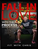 Fall In Love With The Process: More Than Just a Cookbook (Volume 1)