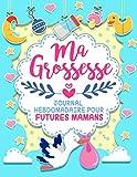Ma GrossesseJournal Hebdomadaire pour Futures Mamans: Journal De Bord en couleur...